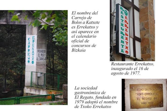 El Carrejo de Bolos a Katxete, el restaurante Errekatxo y la Sociedad Gastronómica son ejemplos del uso del topónimo